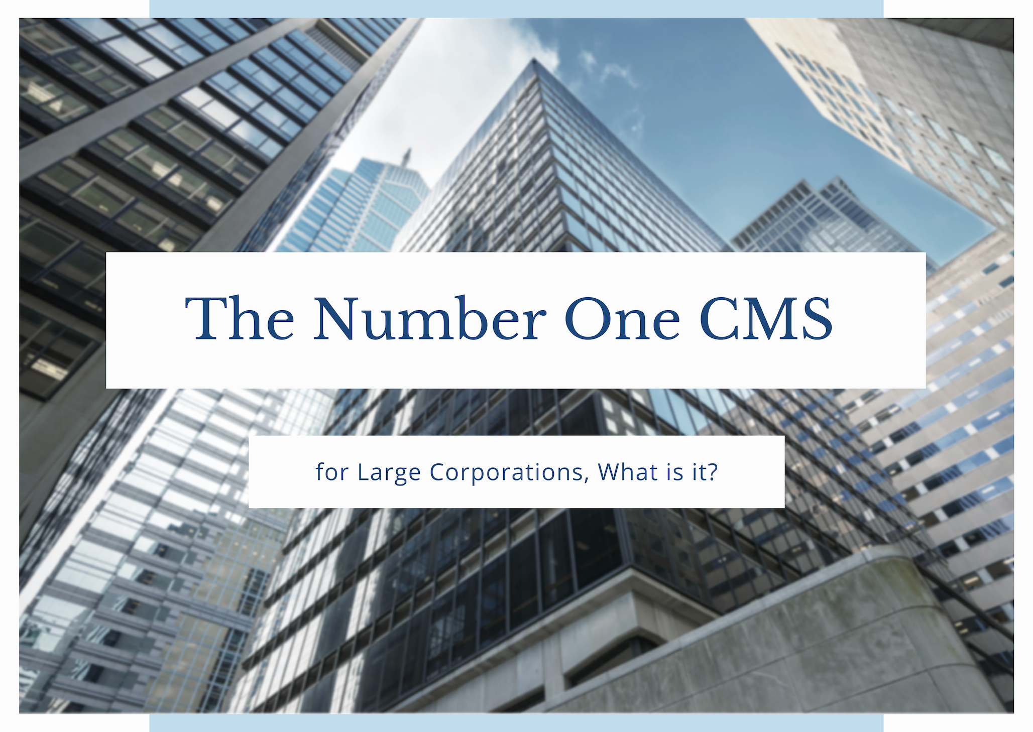 The Number 1 CMS for Large Corporations