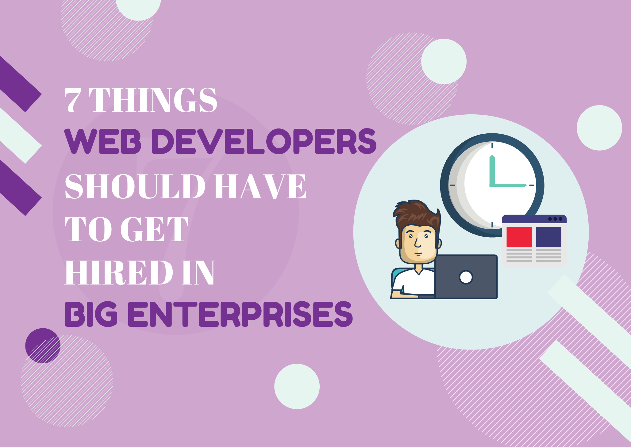 7 Things Web Developers Should Have To Get Hired In Big